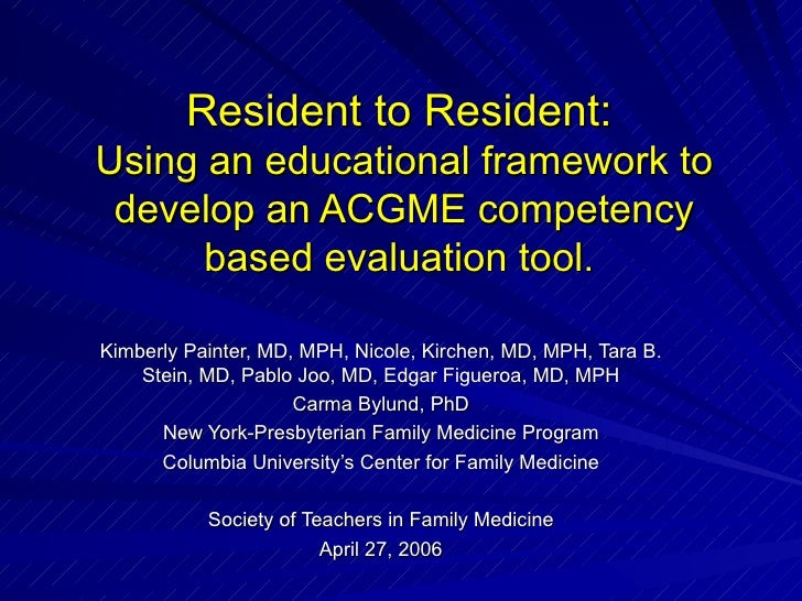 Resident to Resident:   Using an educational framework to develop an ACGME competency based evaluation tool .   Kimberly P...
