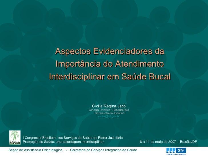 Aspectos Evidenciadores da Importância do Atendimento Interdisciplinar em Saúde Bucal Cicilia Regina Jacó Cirurgiã-Dentist...