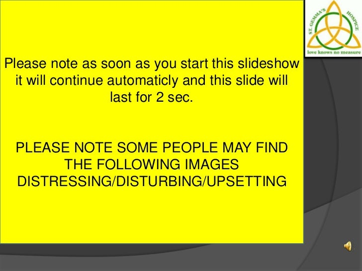 Please note as soon as you start this slideshow  it will continue automaticly and this slide will                   last f...