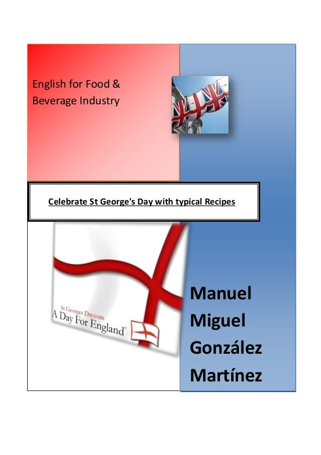 English for Food & Beverage Industry Manuel Miguel González Martínez Celebrate St George's Day with typical Recipes