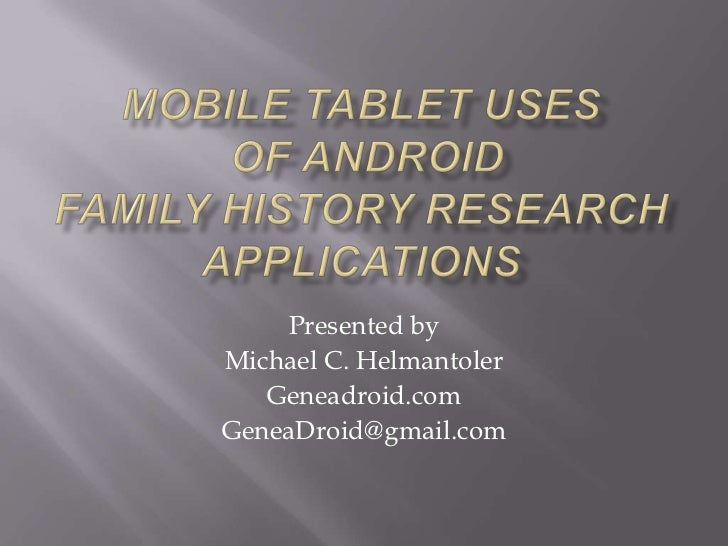 Presented byMichael C. Helmantoler   Geneadroid.comGeneaDroid@gmail.com