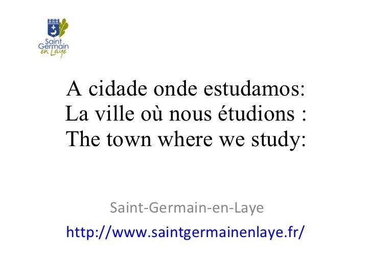 A cidade onde estudamos: La ville où nous étudions : The town where we study: Saint-Germain-en-Laye http://www.saintgermai...