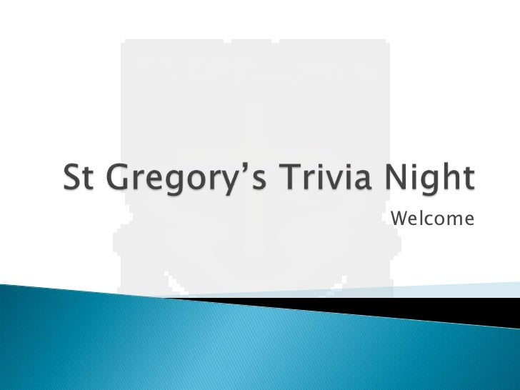 St Gregory's Trivia Night<br />Welcome<br />
