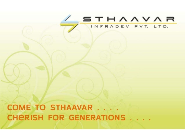 COME TO STHAAVAR . . . .Cherish FOR GENERATIONS . . . .