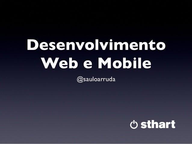 Desenvolvimento Web e Mobile @sauloarruda