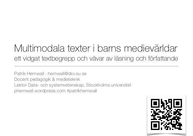 Multimodala texter i barns medievärldar ett vidgat textbegrepp och vävar av läsning och författande Patrik Hernwall · hern...
