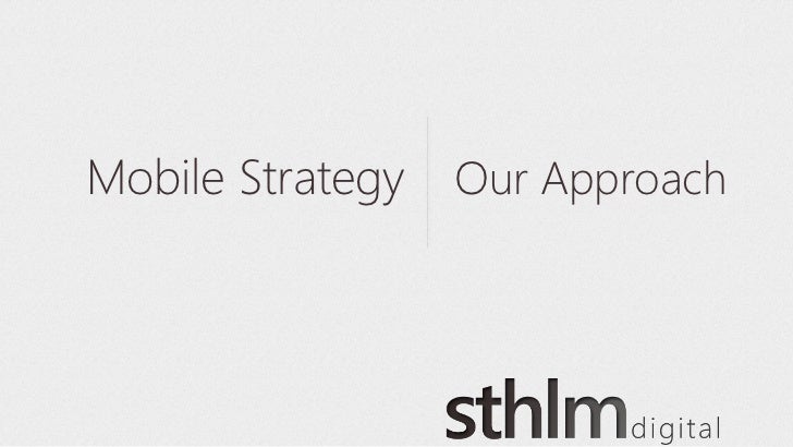 STHLM Digital. Our Approach to Mobile Strategy