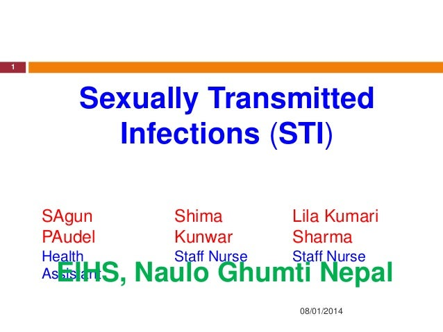 1  Sexually Transmitted Infections (STI) SAgun PAudel  Shima Kunwar  Lila Kumari Sharma  Health Assistant  Staff Nurse  St...