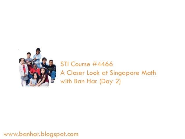 STI Course #4466 A Closer Look at Singapore Math with Ban Har (Day 2)  www.banhar.blogspot.com