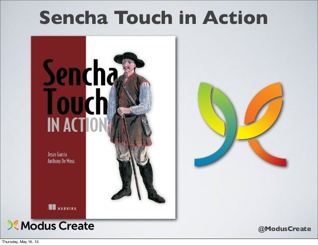 @ModusCreateSencha Touch in ActionThursday, May 16, 13