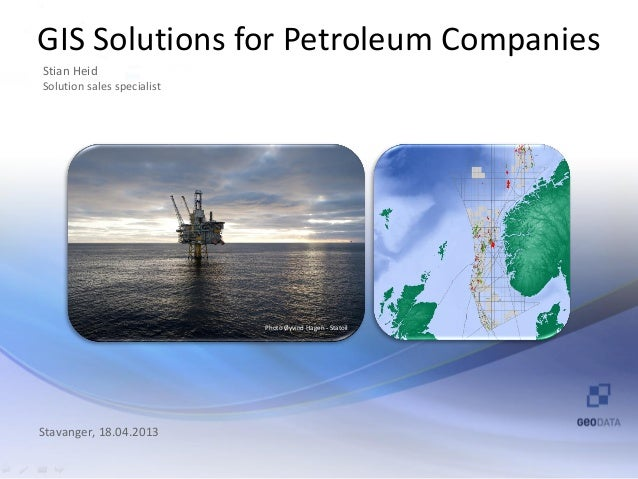 GIS Solutions for Petroleum CompaniesStian HeidSolution sales specialist                            Photo Øyvind Hagen - S...