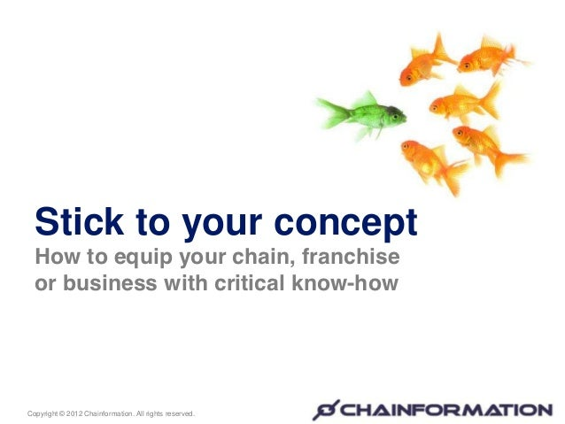 Stick to your concept  How to equip your chain, franchise  or business with critical know-howCopyright © 2012 Chainformati...