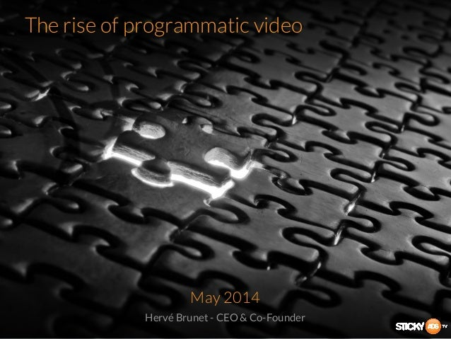 The rise of programmatic video May 2014 Hervé Brunet - CEO & Co-Founder