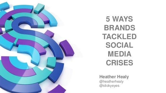 5 WAYS BRANDS TACKLED SOCIAL MEDIA CRISES Heather Healy @heatherhealy @stickyeyes