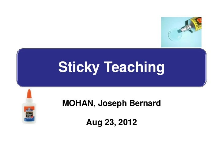 Sticky TeachingMOHAN, Joseph Bernard     Aug 23, 2012