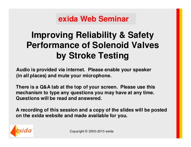 Improving Reliability & SafetyPerformance of Solenoid Valvesby Stroke Testingexida Web SeminarAudio is provided via intern...