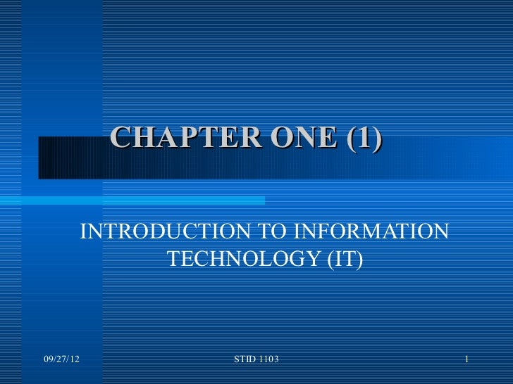 CHAPTER ONE (1)           INTRODUCTION TO INFORMATION                 TECHNOLOGY (IT)09/27/12              STID 1103      ...