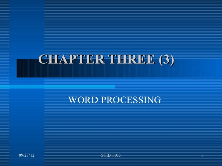 CHAPTER THREE (3)              WORD PROCESSING09/27/12           STID 1103    1