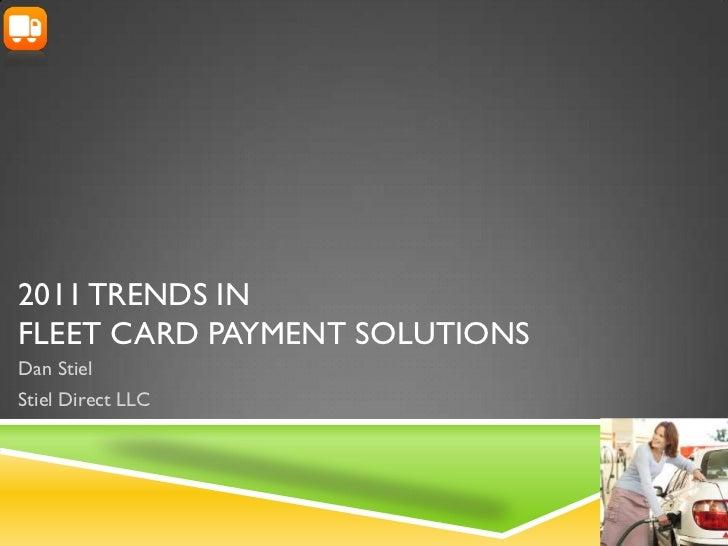2011 TRENDS INFLEET CARD PAYMENT SOLUTIONSDan StielStiel Direct LLC