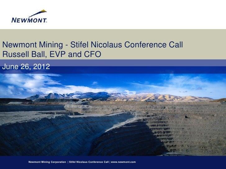 Newmont Mining - Stifel Nicolaus Conference CallRussell Ball, EVP and CFOJune 26, 2012       Newmont Mining Corporation | ...
