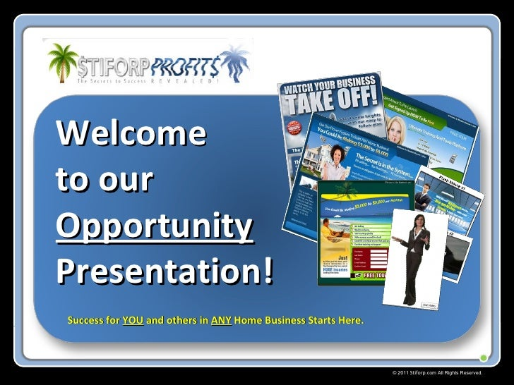 © 2011  Stiforp .com All Rights Reserved. Welcome  to our  Opportunity  Presentation! Success for  YOU  and others in  ANY...