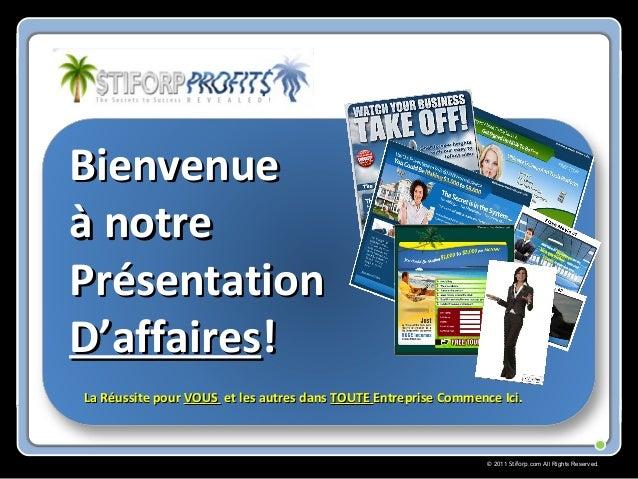 © 2011 Stiforp.com All Rights Reserved. BienvenueBienvenue à notreà notre PrésentationPrésentation D'affairesD'affaires!! ...