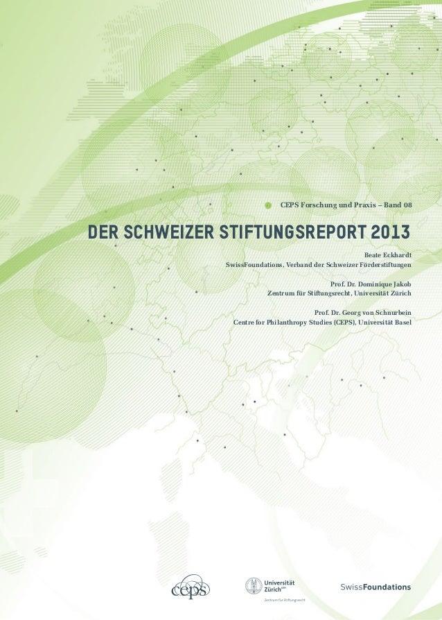 DER SCHWEIZER STIFTUNGSREPORT 2013Beate EckhardtSwissFoundations, Verband der Schweizer FörderstiftungenProf. Dr. Dominiqu...
