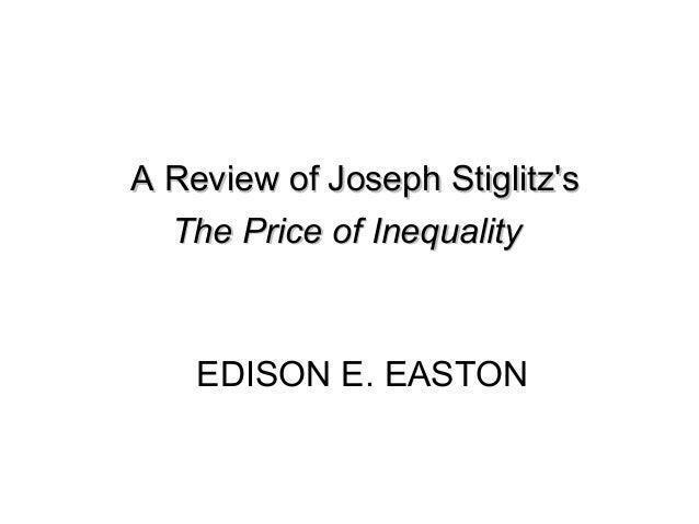 A Review of Joseph Stiglitz's The Price of Inequality  EDISON E. EASTON