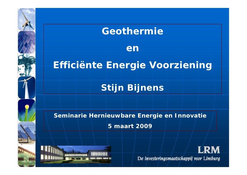 Geothermie                     en Efficiënte Energie Voorziening               Stijn Bijnens   Seminarie Hernieuwbare Ener...