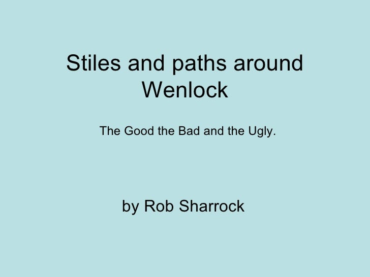 Stiles and paths around Wenlock by Rob Sharrock The Good the Bad and the Ugly.