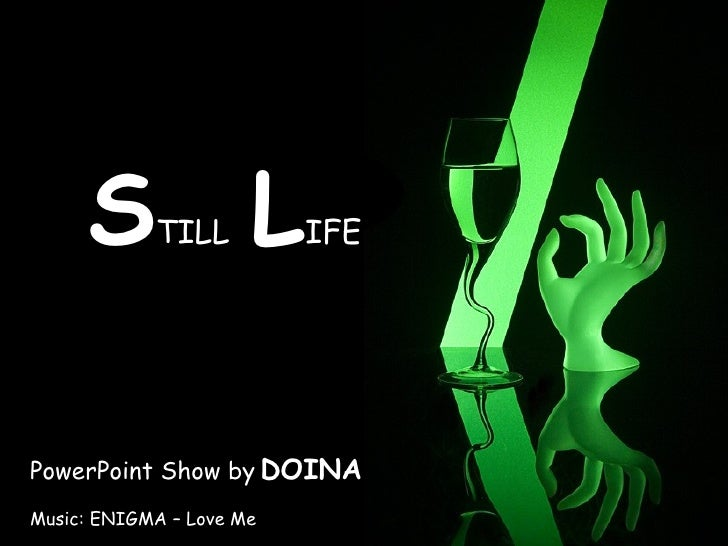 PowerPoint Show by   DOINA S TILL   L IFE Music: ENIGMA – Love Me