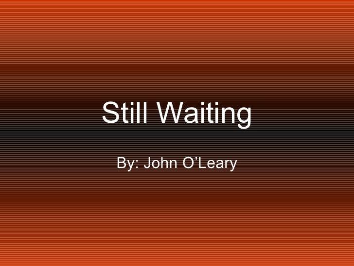 Still Waiting By: John O'Leary