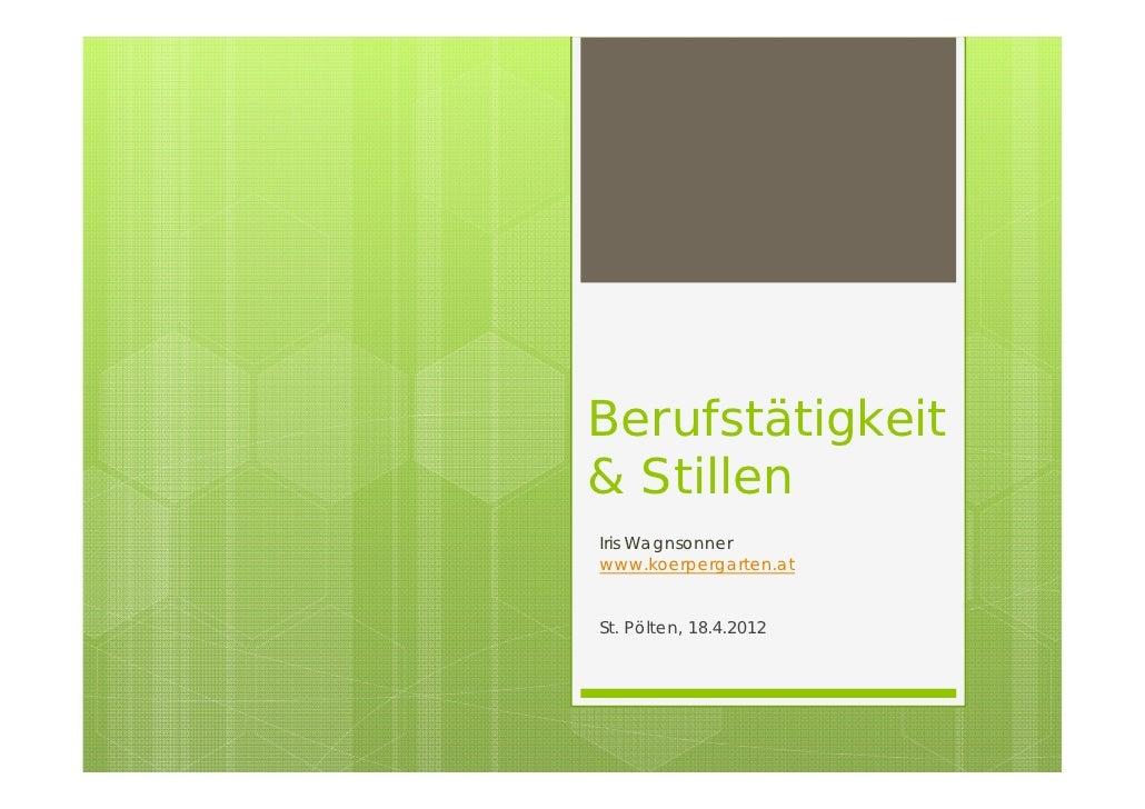 Berufstätigkeit& StillenIris Wagnsonnerwww.koerpergarten.atSt. Pölten, 18.4.2012