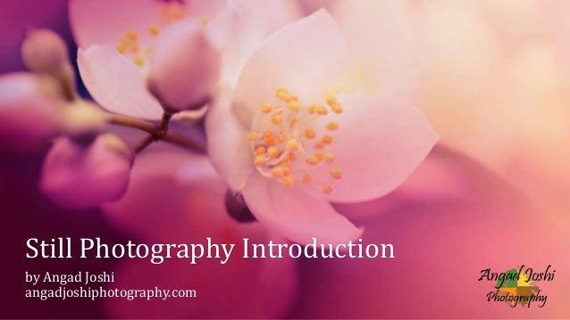 Still Photography Introduction by Angad Joshi angadjoshiphotography.com
