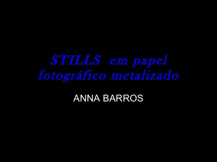 STILLS  em papel fotográfico metalizado ANNA BARROS