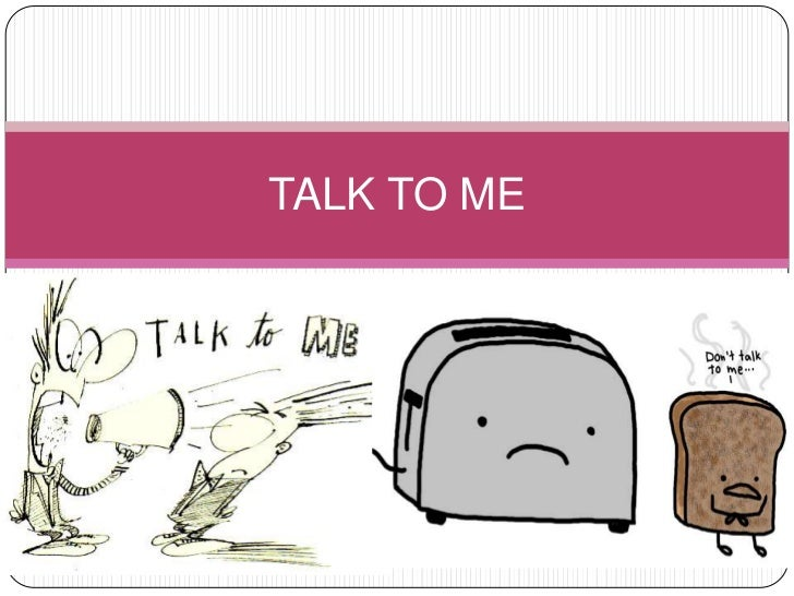 TALK TO ME <br />