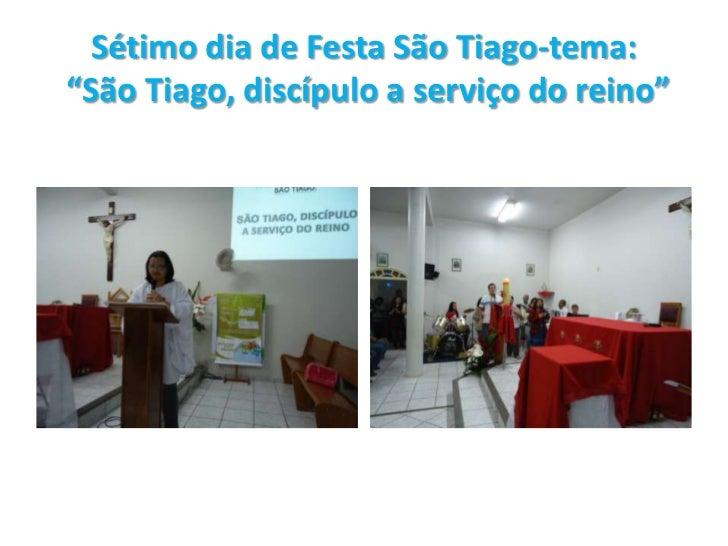 """Sétimo dia de Festa São Tiago-tema: """"São Tiago, discípulo a serviço do reino""""<br />"""