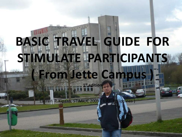 BASIC TRAVEL GUIDE FOR STIMULATE PARTICIPANTS   ( From Jette Campus )                           1st edition      Lauren P....