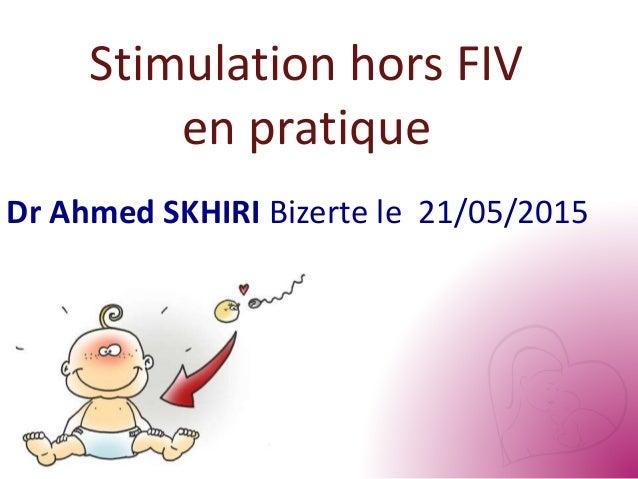 Stimulation hors FIV en pratique Dr Ahmed SKHIRI Bizerte le 21/05/2015