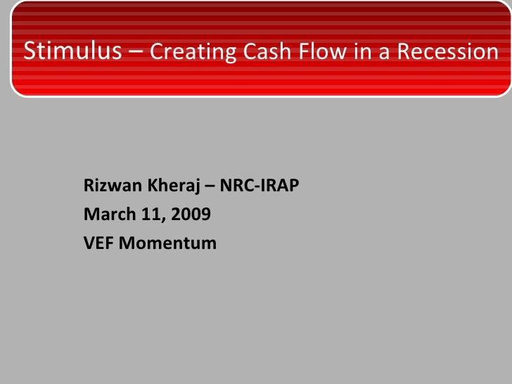 <ul><li>Rizwan Kheraj – NRC-IRAP </li></ul><ul><li>March 11, 2009 </li></ul><ul><li>VEF Momentum </li></ul>