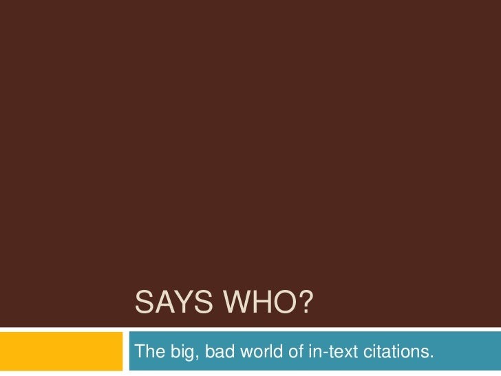 Says Who? <br />The big, bad world of in-text citations.<br />
