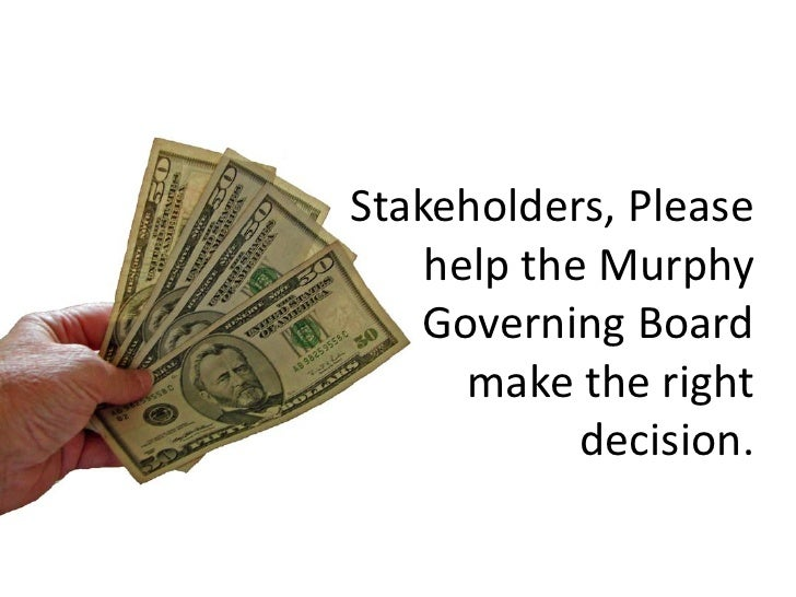 Stakeholders, Please     help the Murphy    Governing Board       make the right             decision.