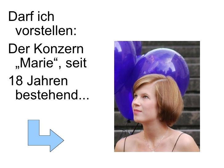 """<ul><li>Darf ich vorstellen: </li></ul><ul><li>Der Konzern """"Marie"""", seit  </li></ul><ul><li>18 Jahren bestehend... </li></ul>"""