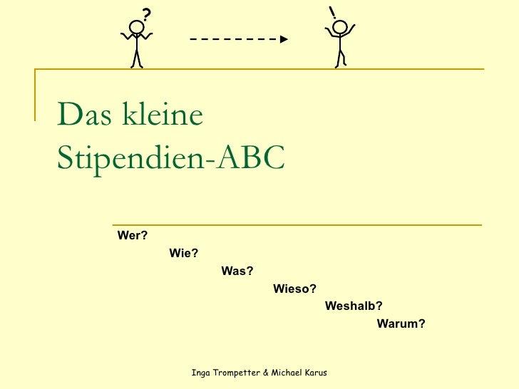 Das kleine  Stipendien-ABC Wer? Wie?  Was?  Wieso?  Weshalb?  Warum?  ? !