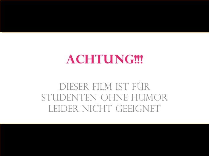 Achtung!!! Dieser Film ist für Studenten ohne Humor leider nicht geeignet