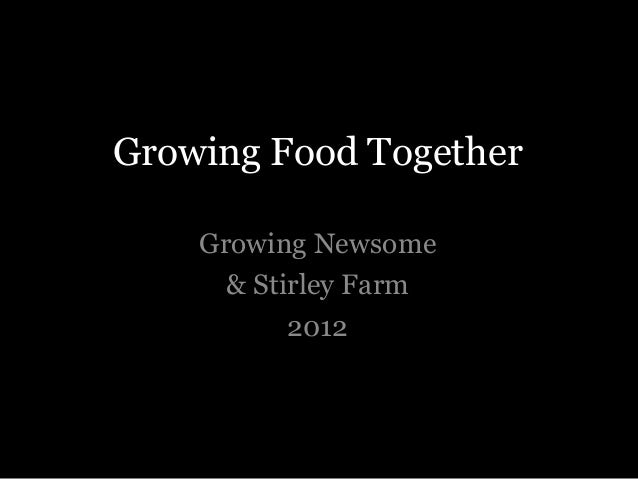 Growing Food Together    Growing Newsome      & Stirley Farm           2012