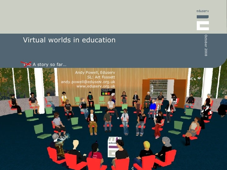 Virtual worlds in education The A story so far…