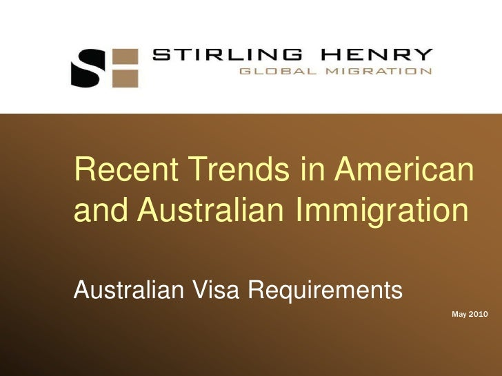 Recent Trends in American and Australian Immigration<br />Australian Visa Requirements<br />May 2010<br />