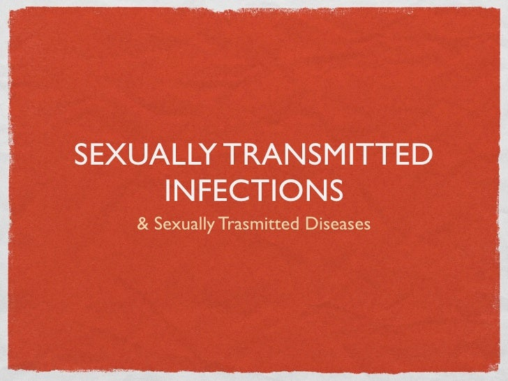 SEXUALLY TRANSMITTED      INFECTIONS    & Sexually Trasmitted Diseases