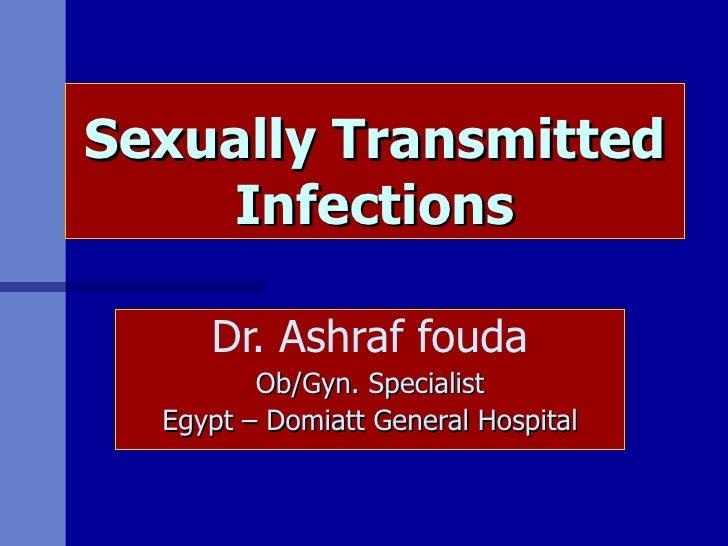 Sexually Transmitted Infections Dr. Ashraf fouda Ob/Gyn. Specialist Egypt – Domiatt General Hospital